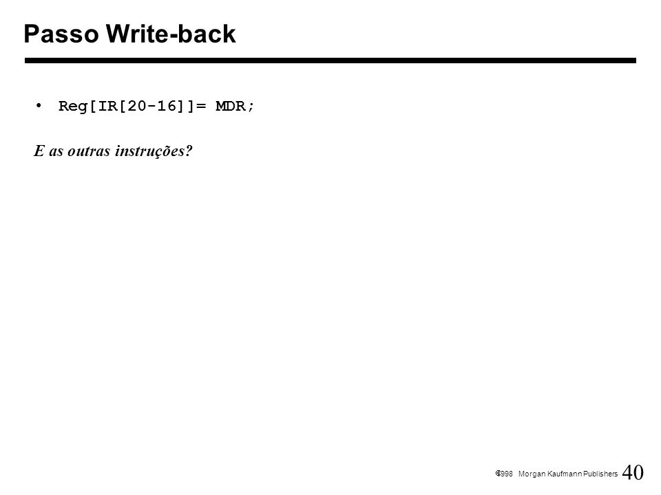 Passo Write-back Reg[IR[20-16]]= MDR; E as outras instruções